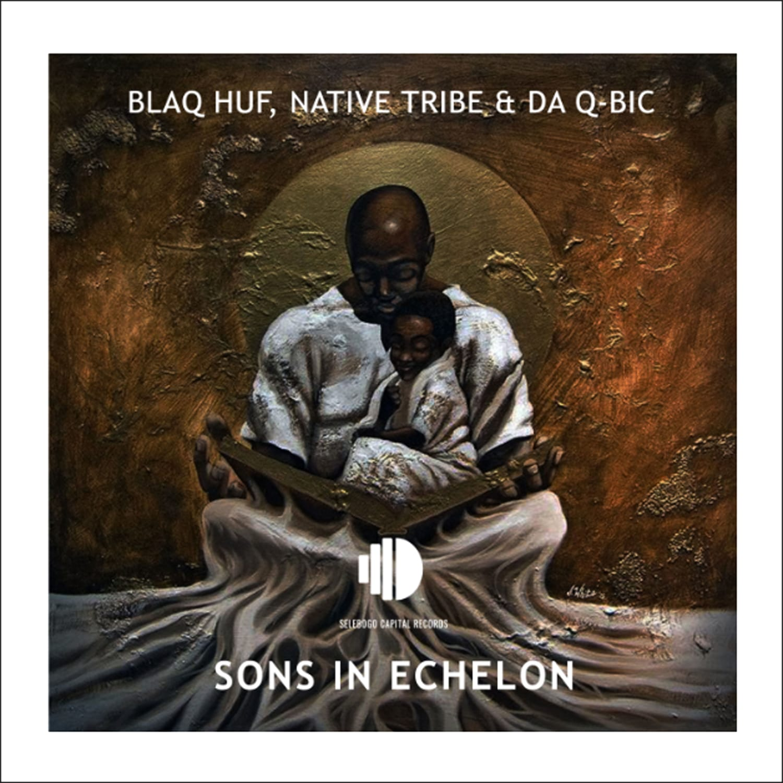 Sons In Echelon – Blaq Huf x Native Tribe x Da Q-Bic